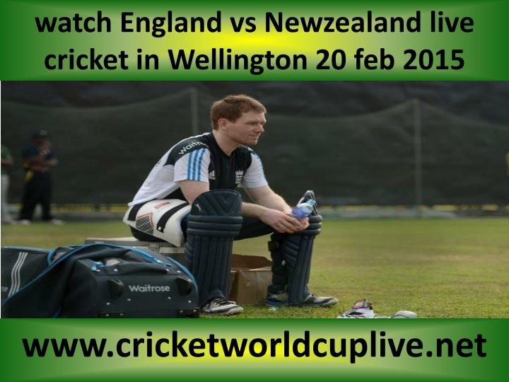 Watch england vs newzealand live cricket in wellington 20 feb 2015