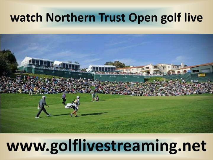 Watch northern trust open golf live