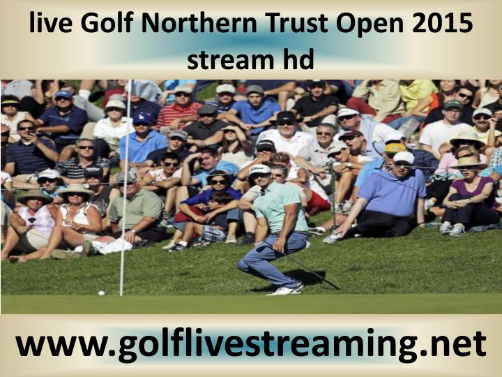 Live golf northern trust open 2015 stream hd