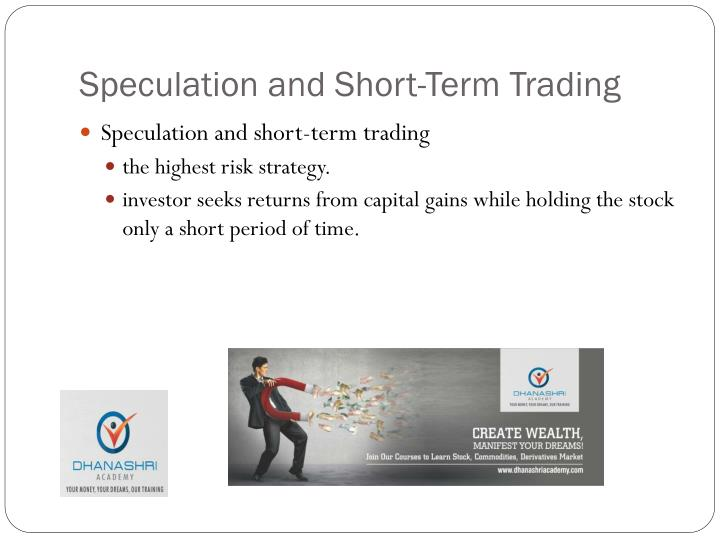 Speculation and Short-Term Trading