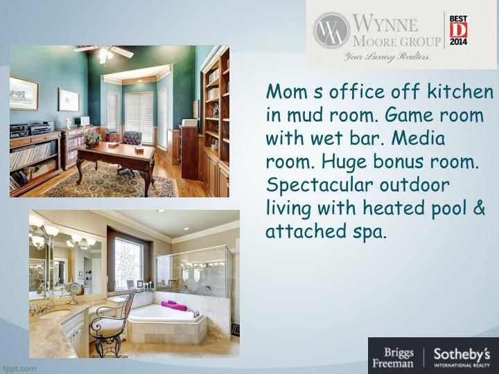 Mom s office off kitchen in mud room. Game room with wet bar. Media room. Huge bonus room. Spectacular outdoor living with heated pool & attached spa.