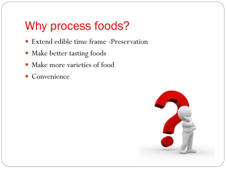 Why process foods