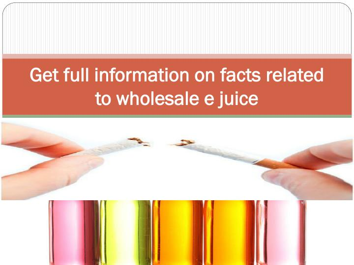 Get full information on facts related to wholesale e juice