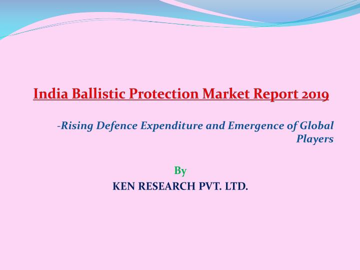 india ballistic protection market report 2019