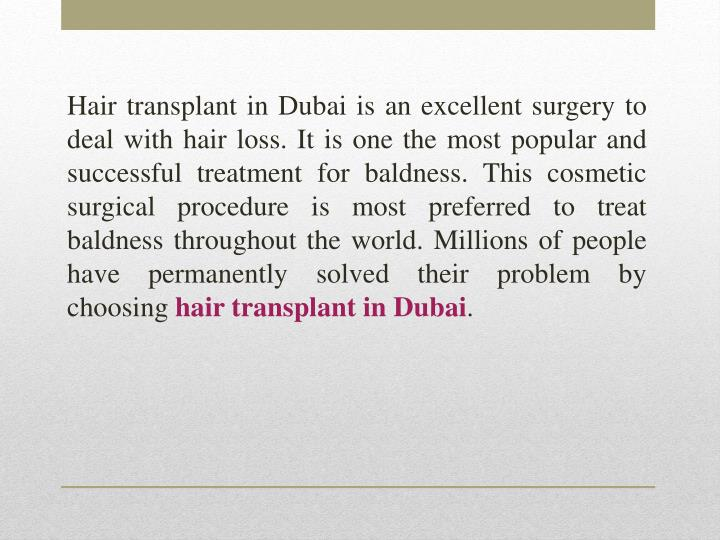 Hair transplant in Dubai is an excellent surgery to deal with hair loss. It is one the most popular ...
