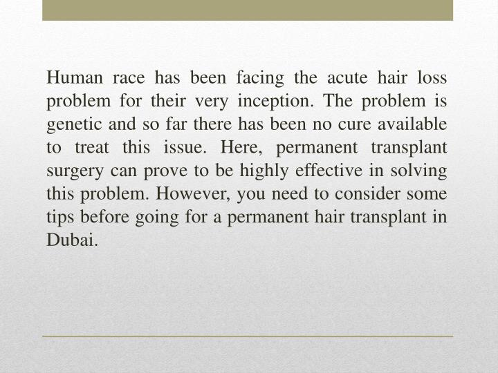 Human race has been facing the acute hair loss problem for their very inception. The problem is gene...