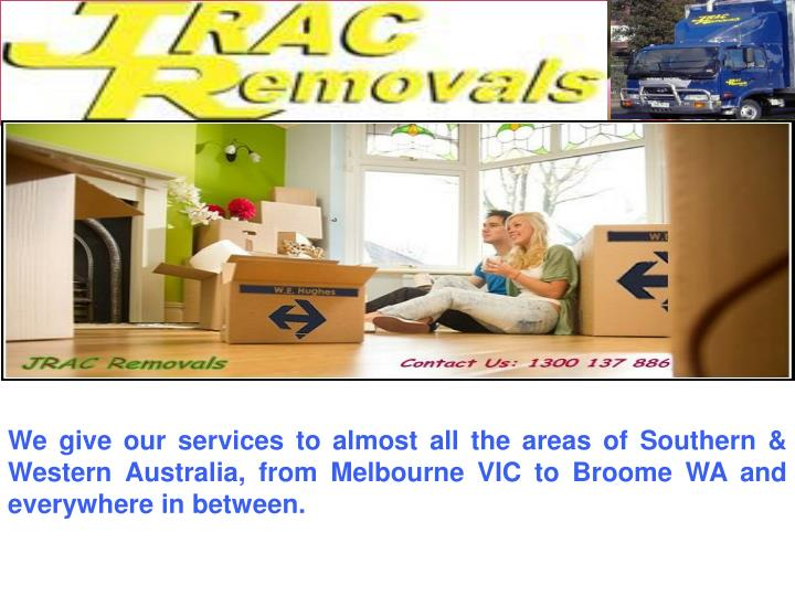 We give our services to almost all the areas of Southern & Western Australia, from