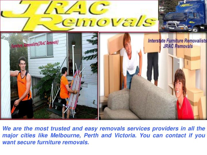 We are the most trusted and easy removals services providers in all the major cities like Melbourne, Perth and Victoria. You can contact if you want secure furniture removals.