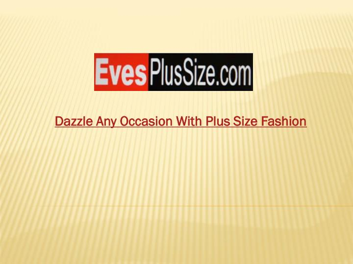 Dazzle Any Occasion With Plus Size Fashion