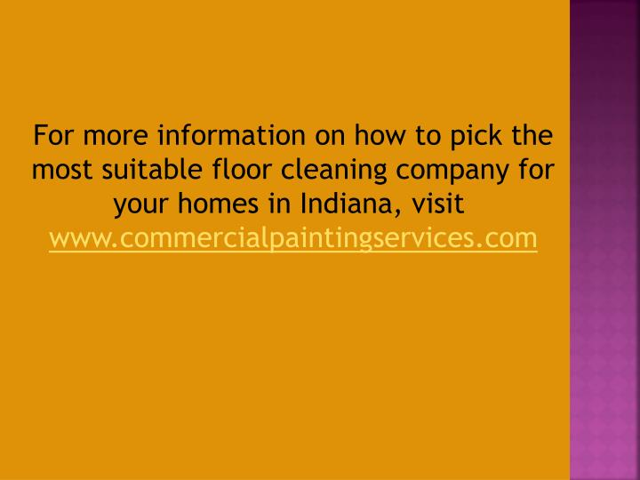 For more information on how to pick the most suitable floor cleaning company for your homes in Indiana, visit