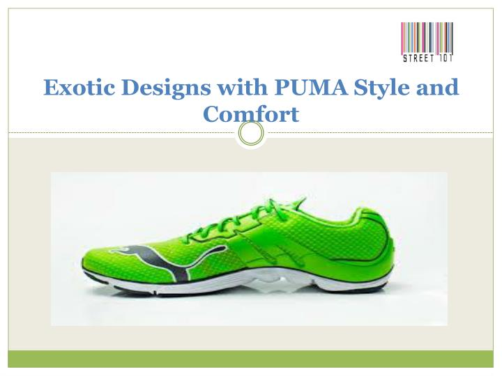 Exotic designs with puma style and comfort