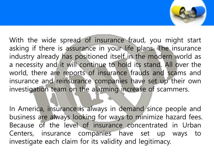 With the wide spread of insurance fraud, you might start asking if there is assurance in your life p...