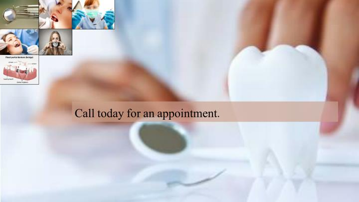 Call today for an appointment.