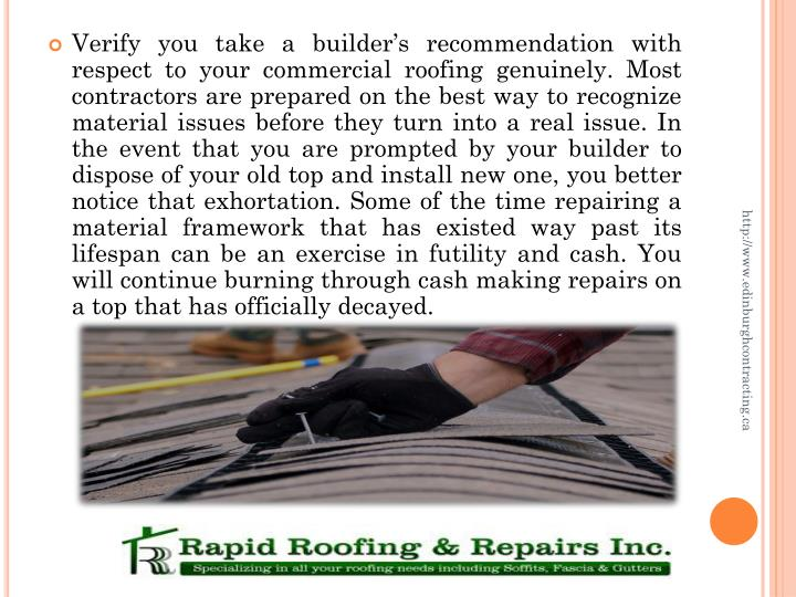 Verify you take a builder's recommendation with respect to your commercial roofing genuinely. Most contractors are prepared on the best way to recognize material issues before they turn into a real issue. In the event that you are prompted by your builder to dispose of your old top and install new one, you better notice that exhortation. Some of the time repairing a material framework that has existed way past its lifespan can be an exercise in futility and cash. You will continue burning through cash making repairs on a top that has officially decayed.