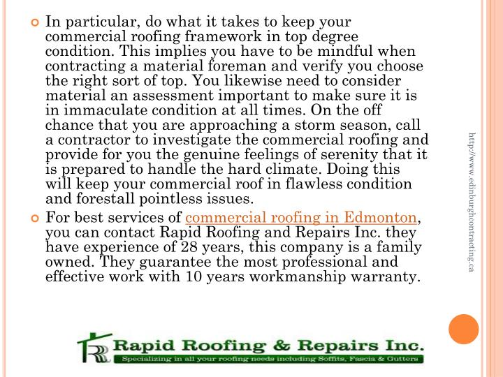 In particular, do what it takes to keep your commercial roofing framework in top degree condition. This implies you have to be mindful when contracting a material foreman and verify you choose the right sort of top. You likewise need to consider material an assessment important to make sure it is in immaculate condition at all times. On the off chance that you are approaching a storm season, call a contractor to investigate the commercial roofing and provide for you the genuine feelings of serenity that it is prepared to handle the hard climate. Doing this will keep your commercial roof in flawless condition and forestall pointless issues.