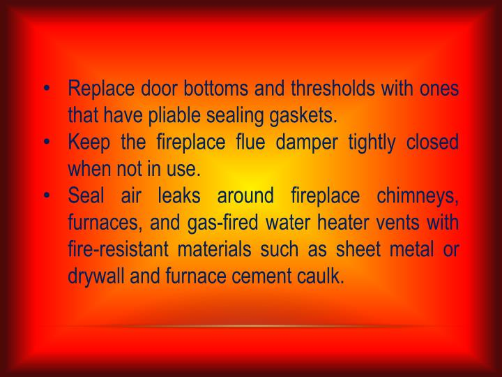 Replace door bottoms and thresholds with ones that have pliable sealing gaskets.