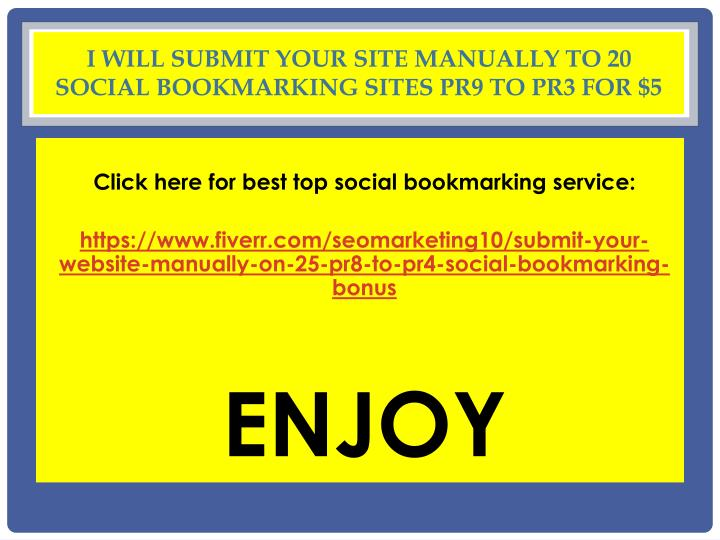 I will submit your site MANUALLY to 20 Social Bookmarking sites PR9 to PR3 for $5