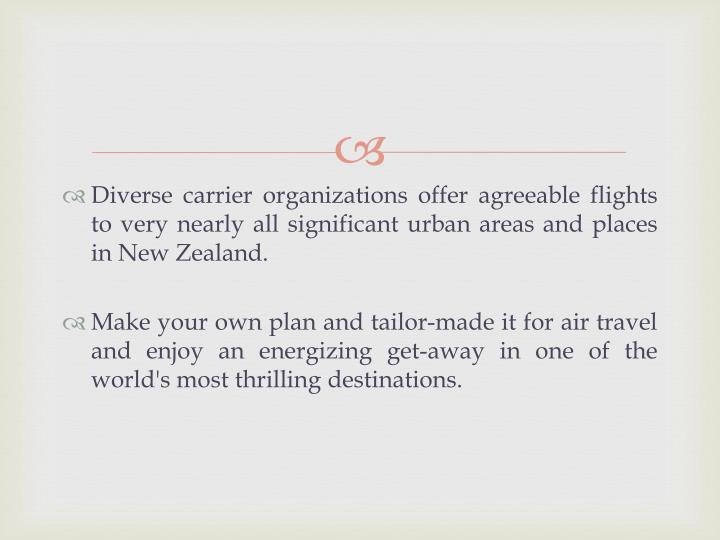 Diverse carrier organizations offer agreeable flights to very nearly all significant urban areas and places in New Zealand.