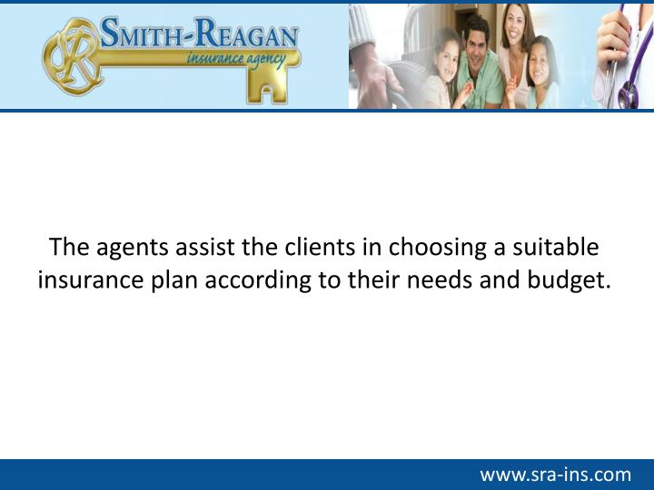 The agents assist the clients in choosing a suitable insurance plan according to their needs and bud...