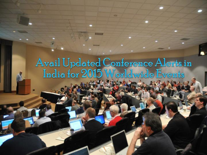 Avail updated conference alerts in india for 2015 worldwide events