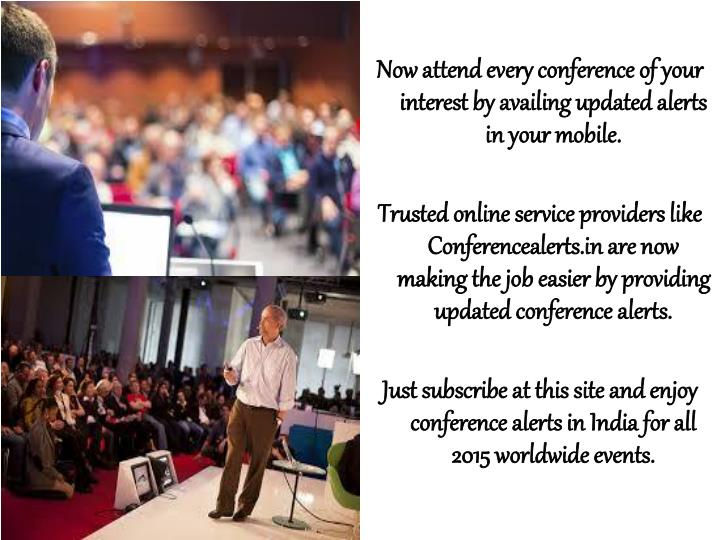 Now attend every conference of your interest by availing updated alerts in your mobile.