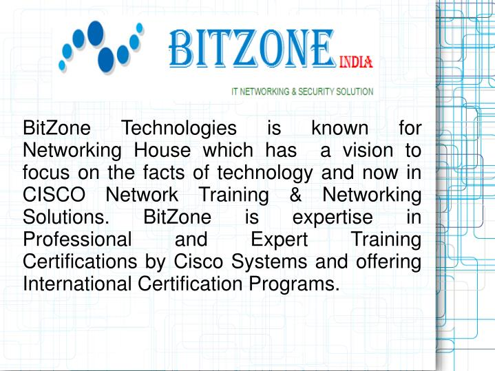 BitZone Technologies is known for Networking House which has  a vision to focus on the facts of technology and now in CISCO Network Training & Networking Solutions. BitZone is expertise in Professional and Expert Training Certifications by Cisco Systems and offering International Certification Programs.