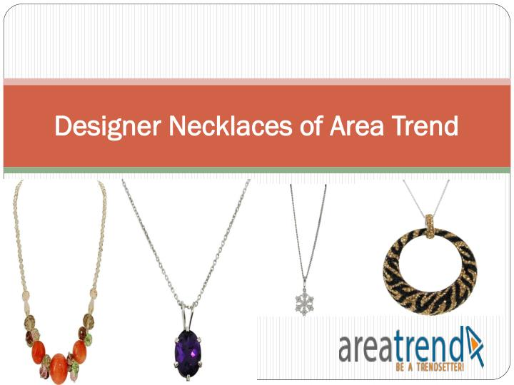 Designer necklaces of area trend