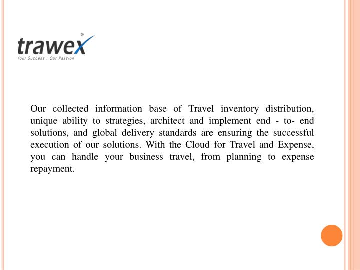 Our collected information base of Travel inventory distribution, unique ability to strategies, architect and implement end - to- end solutions, and global delivery standards are ensuring the successful execution of our solutions