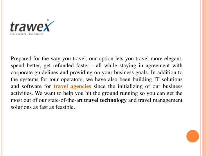 Prepared for the way you travel, our option lets you travel more elegant, spend better, get refunded faster - all while staying in agreement with corporate guidelines and providing on your business goals. In addition to the systems for tour operators, we have also been building IT solutions and software for