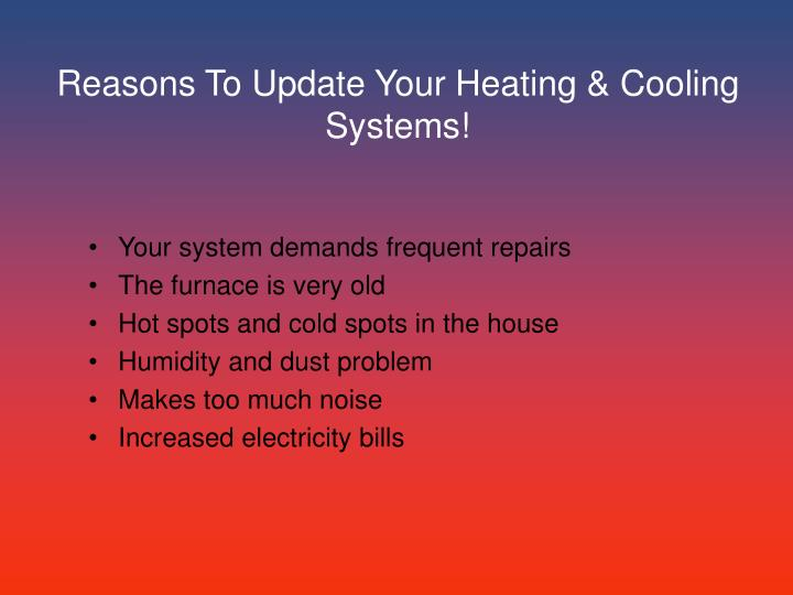 Reasons To Update Your Heating & Cooling Systems!