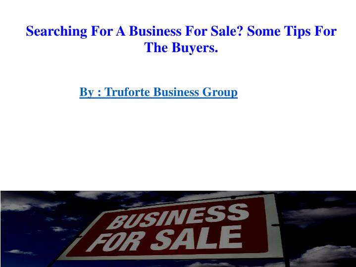 Searching For A Business For Sale? Some Tips For The Buyers.