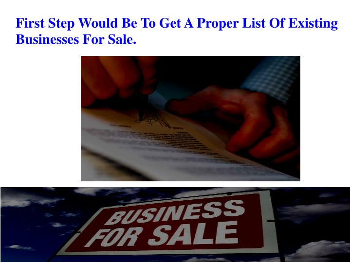 First Step Would Be To Get A Proper List Of Existing Businesses For Sale.