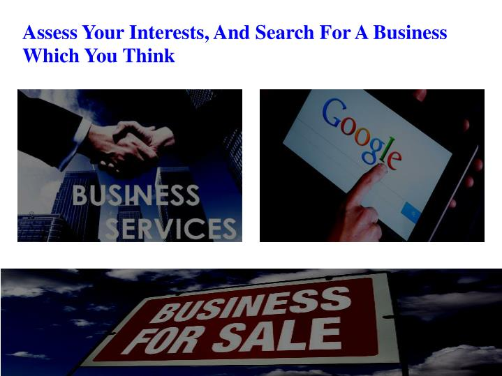 Assess Your Interests, And Search For A Business Which You Think