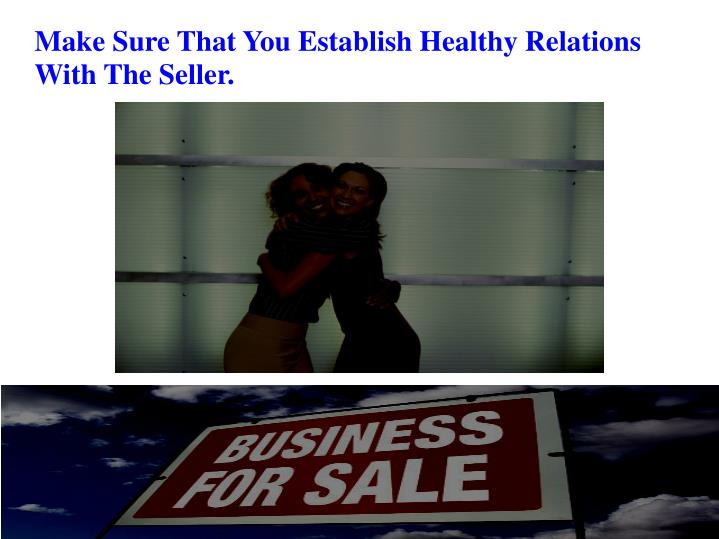Make Sure That You Establish Healthy Relations With The Seller.