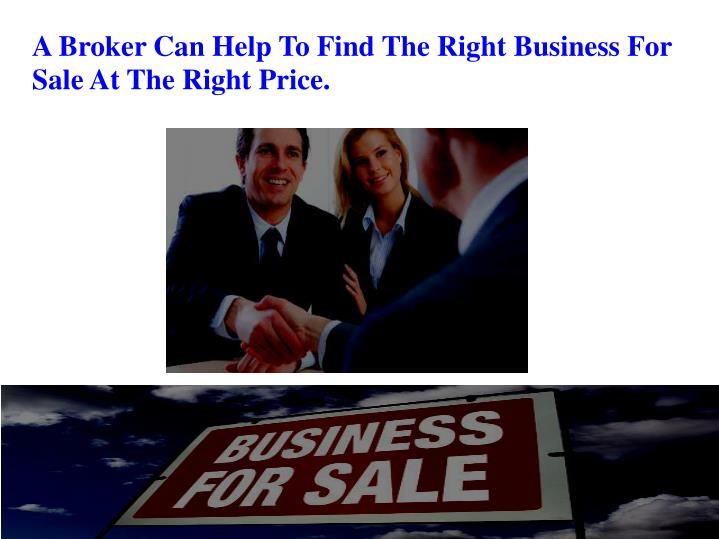 A Broker Can Help To Find The Right Business For Sale At The Right Price.