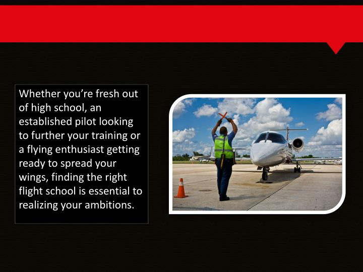 Whether you're fresh out of high school, an established pilot looking to further your training or ...