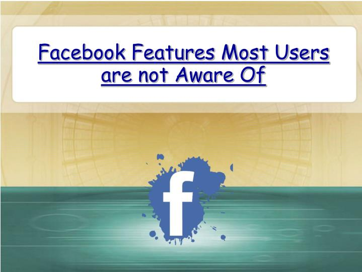 Facebook features most users are not aware of