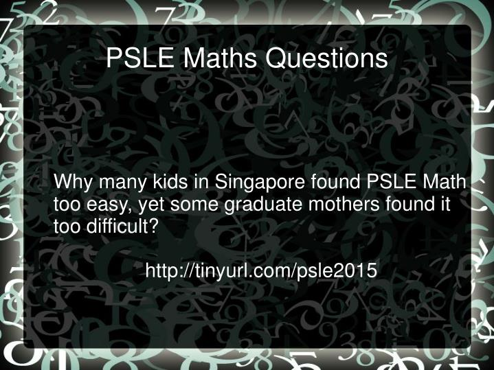 Why many kids in Singapore found PSLE Math too easy, yet some graduate mothers found it too difficul...