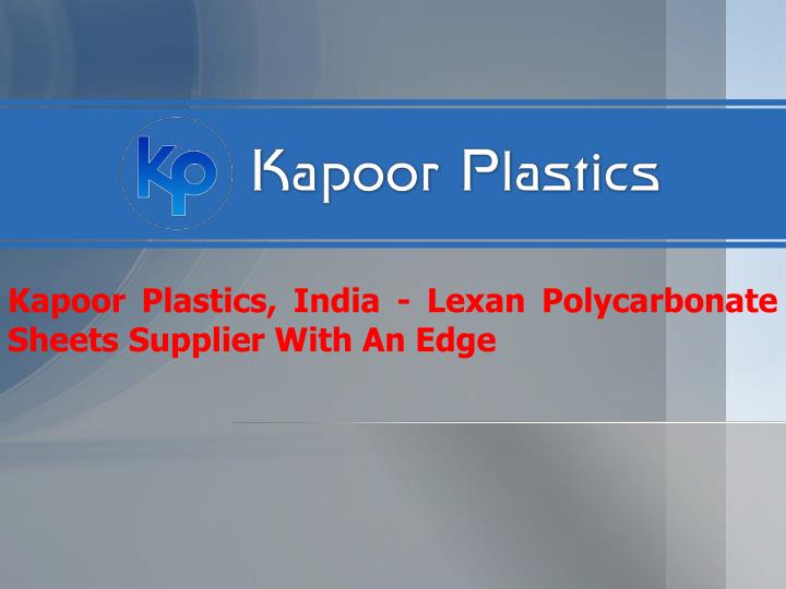 Kapoor plastics india lexan polycarbonate sheets supplier with an edge
