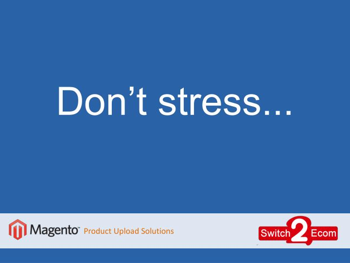 Don't stress...