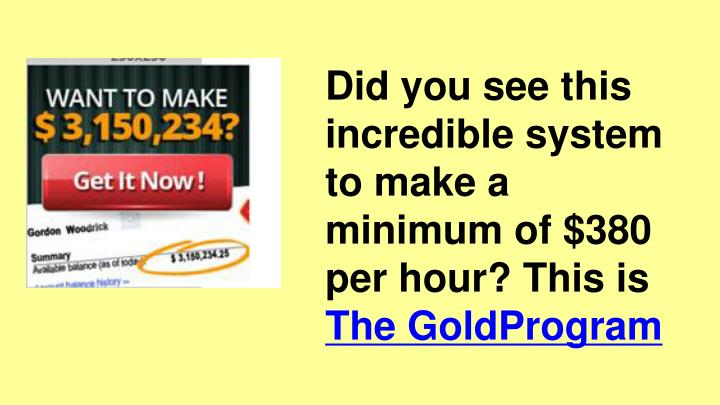 Did you see this incredible system to make a minimum of $380 per hour? This is