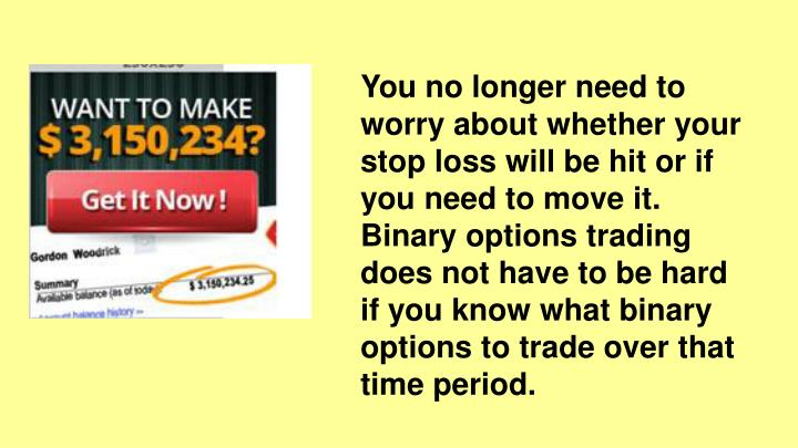 You no longer need to worry about whether your stop loss will be hit or if you need to move it.