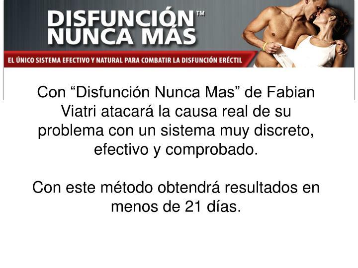 """Con """"Disfunción Nunca Mas"""" de Fabian Viatri atacará la causa real de su problema con un sistema muy discreto, efectivo y comprobado."""