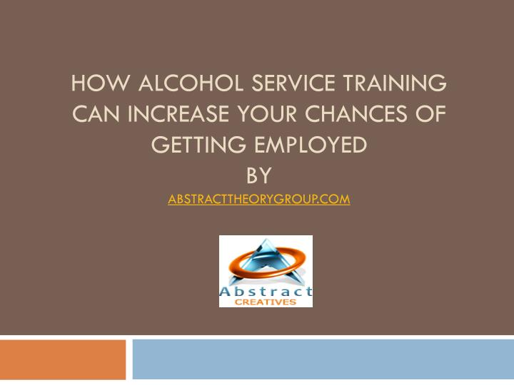 How Alcohol Service Training Can Increase Your Chances of Getting Employed