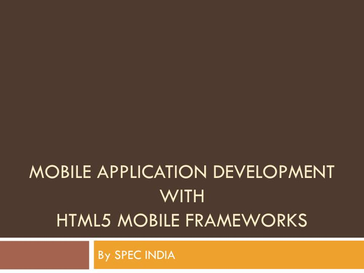 Mobile application development with html5 mobile frameworks