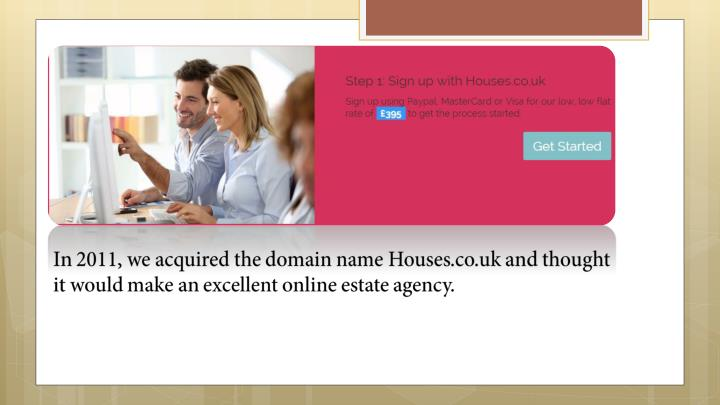 In 2011, we acquired the domain name Houses.co.uk and thought it would make an excellent online estate agency.