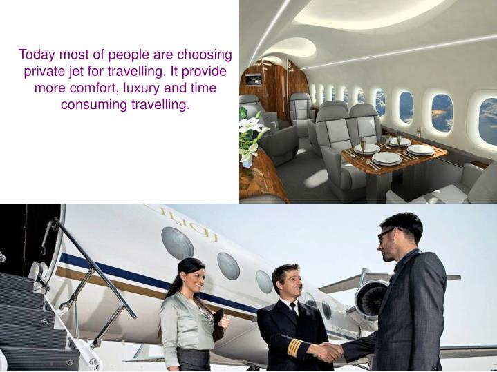 Today most of people are choosing private jet for travelling. It provide more comfort, luxury and ti...