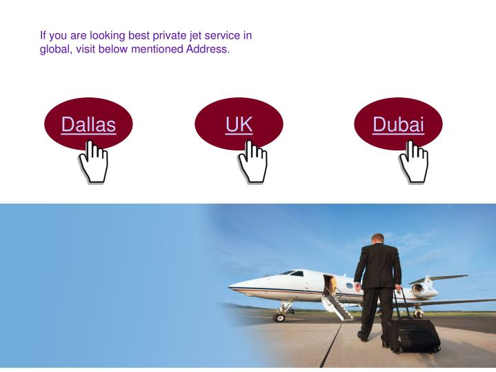 If you are looking best private jet service in global, visit below mentioned Address.