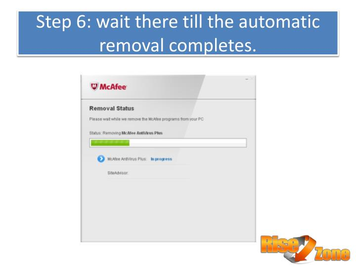 Step 6: wait there till the automatic removal completes.