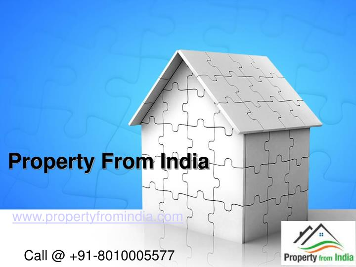 Www propertyfromindia com call @ 91 8010005577